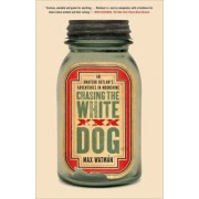 Chasing the White Dog by Max Watman