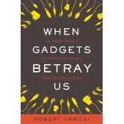 When Gadgets Betray Us by Robert Vamosi