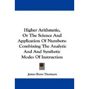 Higher Arithmetic, or the Science and Application of Numbers by James Bates Thomson
