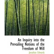 An Inquiry Into the Prevailing Notions of the Freedom of Will by Jonathan Edwards