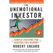The Unemotional Investor: Simple Systems For Beating the Market by Robert Sheard