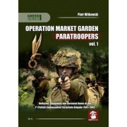 Operation Market Garden Paratroopers: Uniforms, Equipment and Personal Items of the 1st Polish Independent Parachute Brigade Volume 1 by Piotr Witkowski