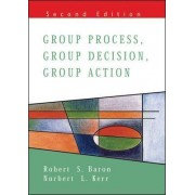 Group Process, Group Decision, Group Action by Robert S. Baron