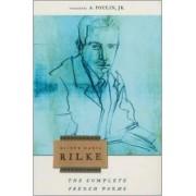 The Complete French Poems of Rainer Maria Rilke by Rainer Rilke