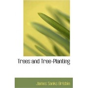 Trees and Tree-Planting by James Sanks Brisbin