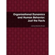 Organizational Dynamics and Human Behavior: Just the Facts by James Shuler