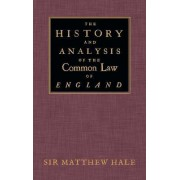 The History and Analysis of the Common Law of England by Matthew Hale
