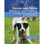 Canine and Feline Behavior and Training by Linda Case
