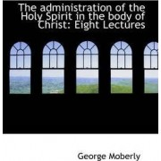 The Administration of the Holy Spirit in the Body of Christ by George Moberly
