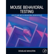 Mouse Behavioral Testing by Douglas Wahlsten