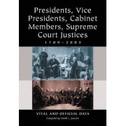 Presidents, Vice Presidents, Cabinet Members, Supreme Court Justices, 1789-2003 by Keith L. Justice