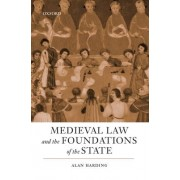 Medieval Law and the Foundations of the State by Emeritus Professor of Medieval History at the University of Liverpool and Honorary Fellow in History Alan Harding