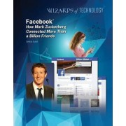 Facebook: How Mark Zuckerberg Connected More Than a Billion Friends by Celicia Scott