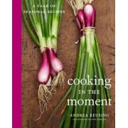 Cooking In The Moment by Andrea Reusing