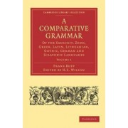 A Comparative Grammar of the Sanscrit, Zend, Greek, Latin, Lithuanian, Gothic, German, and Sclavonic Languages 3 Volume Paperback Set by Franz Bopp
