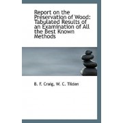 Report on the Preservation of Wood by W C Tilden B F Craig