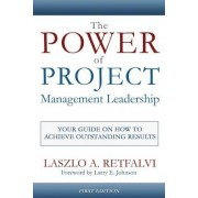 The Power of Project Management Leadership by Laszlo a Retfalvi
