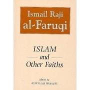 Islam and Other Faiths by Isma'il R. Al Faruqi