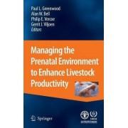 Managing the Prenatal Environment to Enhance Livestock Productivity by Paul L. Greenwood