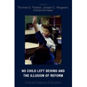 No Child Left Behind and the Illusion of Reform by Thomas S. Poetter