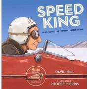 Speed King: Burt Munro, the World's Fastest Indian by David Hill