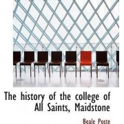 The History of the College of All Saints, Maidstone by Beale Poste