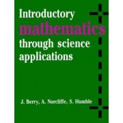 Introductory Mathematics through Science Applications by J. Berry