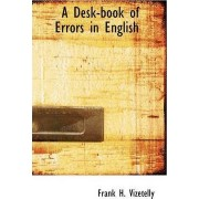 A Desk-Book of Errors in English by Frank H Vizetelly