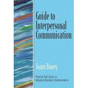 Guide to Interpersonal Communication by Joann Baney