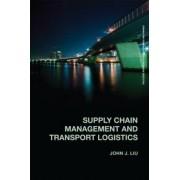 Supply Chain Management and Transport Logistics by John J. Liu