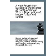A New Route from Europe to the Interior of North America by Valley Railway and Transportation Compan