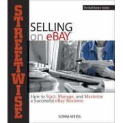 Streetwise Guide to Selling on eBay by Sonia Weiss