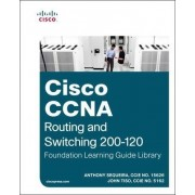 Cisco CCNA Routing and Switching 200-120 Foundation Learning Guide Library by Anthony Sequeira