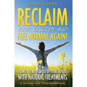 Reclaim Your Energy and Feel Normal Again! Fixing the Root Cause of Your Fatigue with Natural Treatments by Nd Dr Carri Drzyzga DC