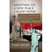 Adapting to a New Place Called Home by Bishop Youssef