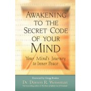 Awakening to the Secret Code of Your Mind: Your Mind's Journey to Inner Peace by Dr. Darren R. Weissman