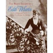 The Brave Escape of Edith Wharton by Connie Nordhielm Wooldridge