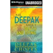 Ask Deepak about Death & Dying by Deepak Chopra