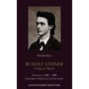 Rudolf Steiner. Viata Si Opera Vol.1 1861-1890 - Peter Selg