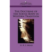 The Doctrine of the Subtle Body in Western Tradition by G R S Mead