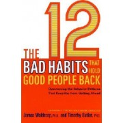 The 12 Bad Habits That Hold Good People Back by James Waldroop Ph.D.