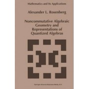 Noncommutative Algebraic Geometry and Representations of Quantized Algebras by Alexander L. Rosenberg
