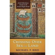 Crossing Over Sea and Land by Michael F Bird