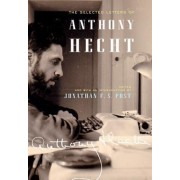 The Selected Letters of Anthony Hecht by Anthony Hecht