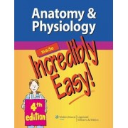 Anatomy & Physiology Made Incredibly Easy! by Lippincott