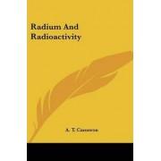 Radium and Radioactivity by A T Cameron