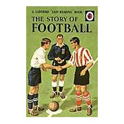 The Story of Football: A Ladybird Easy-Reading Book