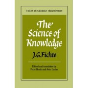The Science of Knowledge: With First & Second Introductions by Johann Gottlieb Fichte