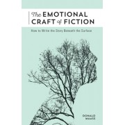 The Emotional Craft of Fiction: How to Write with Emotional Power, Develop Achingly Real Characters, Move Your Readers, and Create Riveting Moral Stak