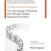 The Wiley Blackwell Handbook of the Psychology of Positivity and Strengths-Based Approaches at Work by Lindsay G. Oades